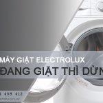 Làm gì khi máy giặt Electrolux đang giặt thì dừng lại ĐỘT NGỘT?