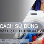 Hướng dẫn cách sử dụng máy giặt Electrolux EWF12932 – Full