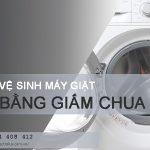 Tự vệ sinh máy giặt bằng giấm chua đơn giản, HIỆU QUẢ 99%