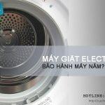 Máy giặt Electrolux bảo hành mấy năm? Chế độ bảo hành thế nào?