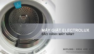 Máy giặt Electrolux bảo hành mấy năm?