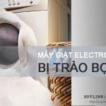 Máy giặt Electrolux bị trào bọt, tràn nước xử lý thế nào cho DỨT ĐIỂM?
