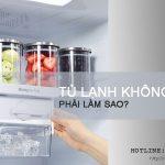 5 cách khắc phục tủ lạnh không lạnh, kém lạnh ngăn đá/mát
