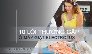 10 lỗi máy giặt Electrolux thường gặp khiến bạn bực mình