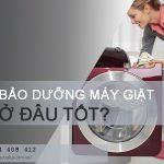 Bảo dưỡng máy giặt ở đâu tốt nhất tại Hà Nội?