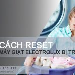 Cách reset máy giặt Electrolux bị treo NHANH với 2 bước