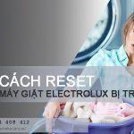 Cách reset máy giặt Electrolux bị treo NHANH với 2 bước