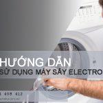 Hướng dẫn cách sử dụng máy sấy Electrolux chi tiết từ A – Z