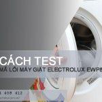Cách test mã lỗi máy giặt Electrolux EWP85752 chi tiết qua Video