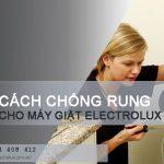Cách chống rung cho máy giặt Electrolux chỉ với 2 bước