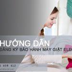 Hướng dẫn đăng ký bảo hành máy giặt Electrolux 10 năm
