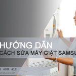 Hướng dẫn cách sửa máy giặt Samsung khi gặp BẤT CỨ lỗi nào