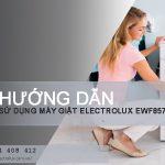 Hướng dẫn sử dụng máy giặt Electrolux EWF85743, EWF10843
