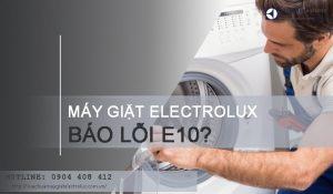 Máy giặt Electrolux báo lỗi E10 phải làm sao để sửa lỗi E10?