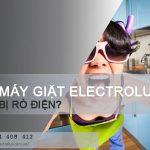 4 nguyên nhân máy giặt Electrolux bị rò điện và cách khắc phục