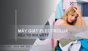 Máy giặt Electrolux kêu to khi vắt và rung lắc mạnh phải làm sao?