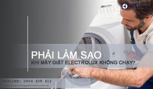 7 nguyên nhân máy giặt Electrolux không chạy và cách sửa từ A - Z