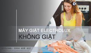 4 nguyên nhân máy giặt Electrolux không giặt và cách sửa