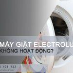 Máy giặt Electrolux không hoạt động phải làm sao để khắc phục?