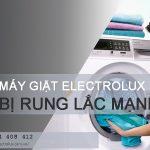 Tự sửa máy giặt Electrolux rung lắc tại nhà KHÔNG CẦN THỢ