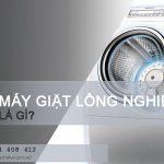 Máy giặt lồng nghiêng là gì? Ưu nhược điểm của máy giặt lồng nghiêng