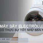 Máy giặt sấy Electrolux có tốt không? Ưu nhược điểm thế nào?