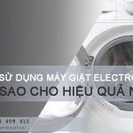 Bật mí cách sử dụng máy giặt Electrolux hiệu quả và an toàn
