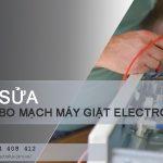 Sửa bo mạch máy giặt Electrolux với tất tần tật các lỗi khó, dễ