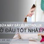 Sửa máy sấy Electrolux ở đâu tốt nhất tại Hà Nội hiện nay?