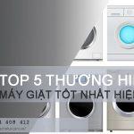 TOP #5 thương hiệu máy giặt tốt nhất Việt Nam hiện nay