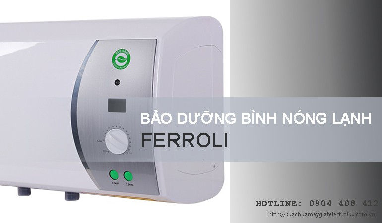 Bảo dưỡng bình nóng lạnh Ferroli tại Hà Nội   Tiết kiệm 10%