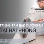 Bảo dưỡng máy giặt tại Hải Phòng giá rẻ chỉ từ 100k/ máy