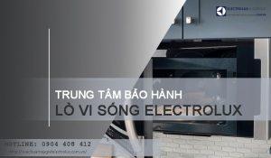 Bảo hành lò vi sóng Electrolux tại Hà Nội, chỉ 30p thợ bảo hành tới