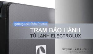 Trạm bảo hành tủ lạnh Electrolux tại Hà Nội, gọi là có mặt!