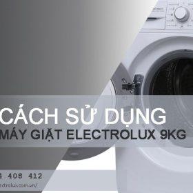 Cách sử dụng máy giặt Electrolux 9kg chi tiết từ A - Z cho chị em