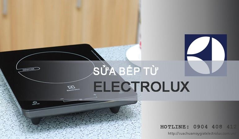 Sửa bếp từ Electrolux tại Hà Nội đáp ứng 100% yêu cầu