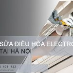 Sửa điều hòa Electrolux tại Hà Nội, không tốt hoàn tiền 100%