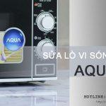 Sửa lò vi sóng Aqua tại Hà Nội với 10 năm kinh nghiệm