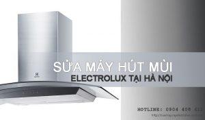 Sửa máy hút mùi Electrolux tại Hà Nội | Chỉ 30p thợ có mặt