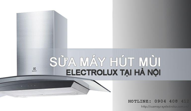 Sửa máy hút mùi Electrolux tại Hà Nội   Chỉ 30p thợ có mặt