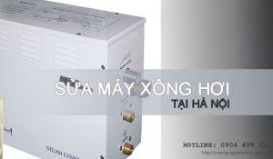 Sửa máy xông hơi tại Hà Nội giá rẻ và không đâu TỐT bằng!